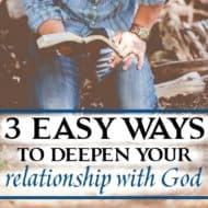 3 Easy Ways to Deepen Your Relationship With God