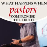 What Happens When Pastors Compromise the Truth
