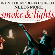 Why the Modern Church Needs More Smoke and Lights