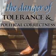 The Danger of Tolerance and Political Correctness