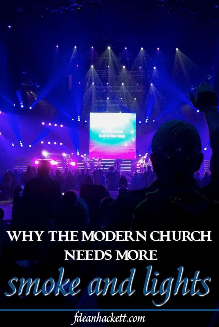 Christians today are not impressed with the polished and professional atmosphere in the modern church, but here is why we still need more smoke and lights.