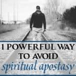 One Powerful Way to Avoid Spiritual Apostasy