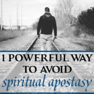 One Powerful Way to Avoid Spiritual Apostasy