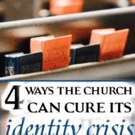 4 Ways the Church Can Cure Its Identity Crisis