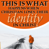 This is What Happens When a Christian Loses Their Identity in Christ