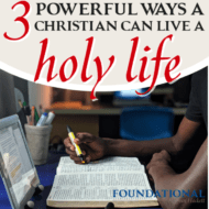 3 Powerful Ways a Christian Can Live a Holy Life