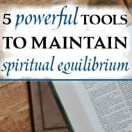 5 Powerful Tools to Maintain Spiritual Equilibrium