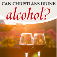 Can Christians Drink Alcohol?