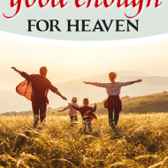 The One Reason Why You'll Never Be Good Enough for Heaven