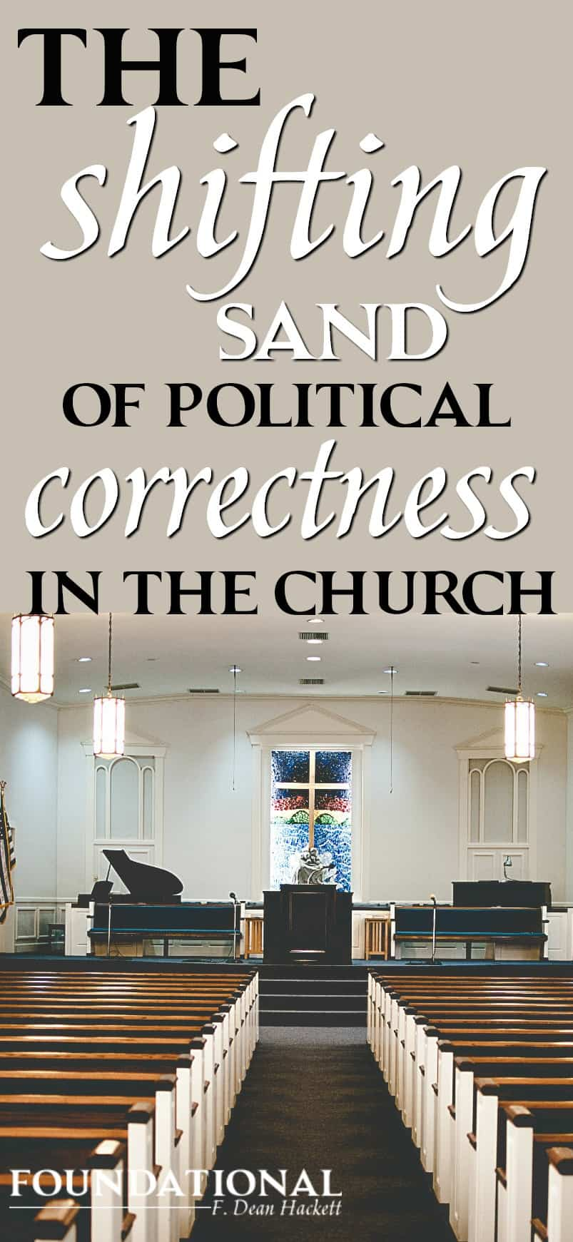 The Shifting Sand of Political Correctness in the church empty church sanctuary piano on the stage
