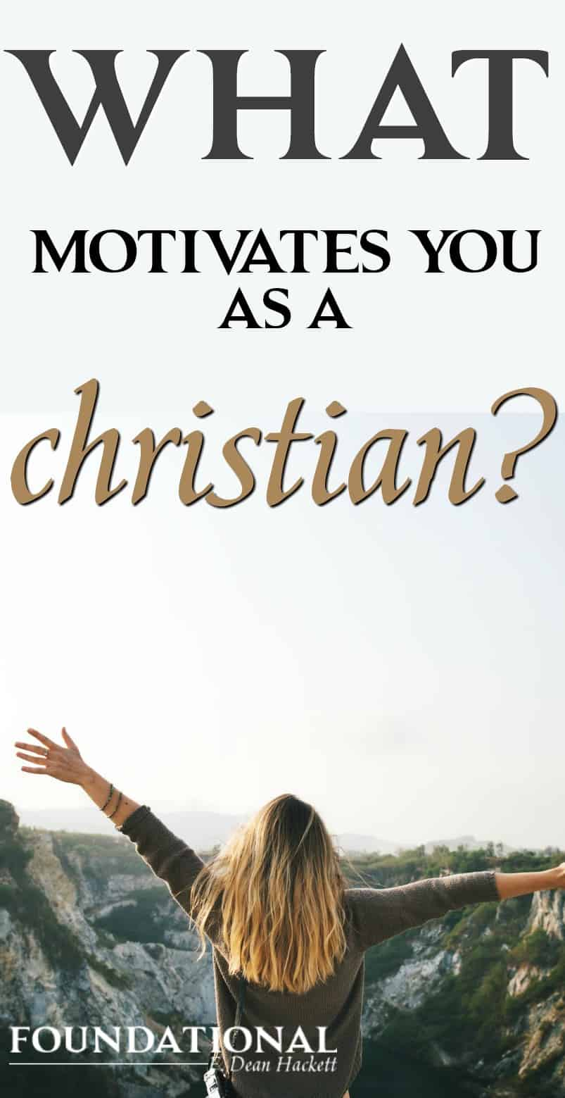 There are many things that motivate us in life, but there is one thing that should be the number one motivation for every Christian. Foundational | F Dean Hackett | Christianity | Christian living | Christian blog | Christian faith | Motivation | Golden Rule | #christianblog #christianfaith #spiritualgrowth #Bible #God #motivation #goldenrule