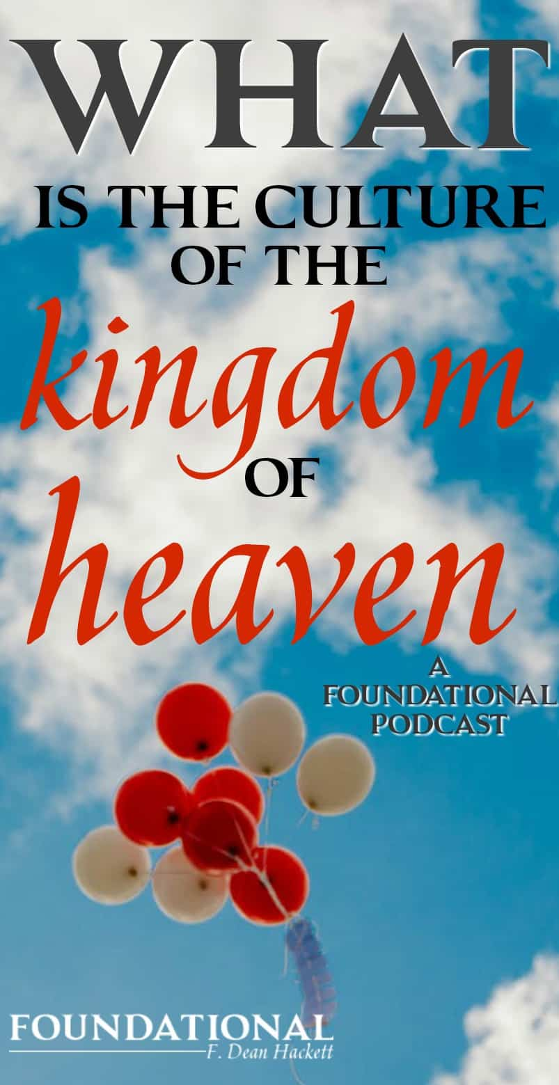 What is the culture of the Kingdom of Heaven? Jesus gave us authority to do miracles, signs and wonders in His name, to bring the culture of heaven to earth. Foundational | F Dean Hackett | Christianity | Christian living | Christian blog | Christian faith | Kingdom of Heaven | Miracles | Signs and Wonders | #christianblog #christianfaith #spiritualgrowth #Bible #God #miracles #signsandwonders