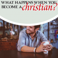 What Happens When You Become a Christian