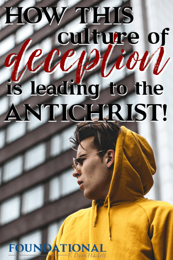 We are are living in a culture of deception unlike any we've experienced in human history. Here is how it is leading to the rise of the Antichrist. #Foundational #deception #distortion #antichrist #prophecy #Bible