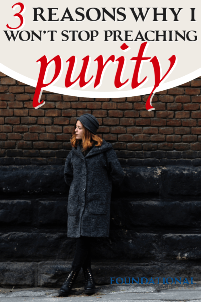While there have been excesses preached in the modesty and purity movement, there are three reasons why I won't stop preaching purity. #foundational #moralpurity #Bible #Bibleverses #sexualpurity #modesty