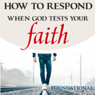 How to Respond When God Tests Your Faith