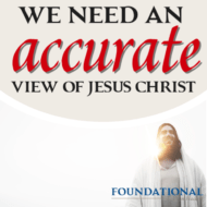 We Need an Accurate View of Jesus Christ