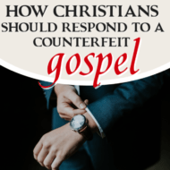 How Christians Should Respond To a Counterfeit Gospel