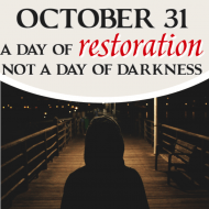 October 31 – a Day of Restoration, Not a Day of Darkness