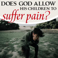 Does God Allow His Children to Suffer Pain?