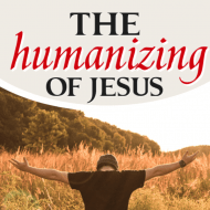The Humanizing of Jesus
