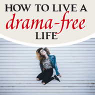 How to Live a Drama-Free Life