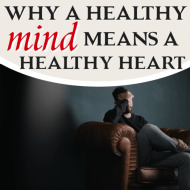 Why a Healthy Mind Means a Healthy Heart
