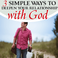 3 Simple Ways to Deepen Your Relationship With God