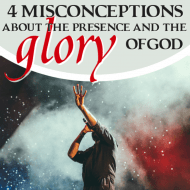 Four Misconceptions About the Presence and the Glory of God