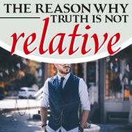 The Reason Why Truth Is Not Relative