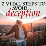 2 Vital Steps to Avoid Deception