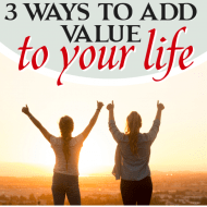 3 Ways to Add Value to Your Life