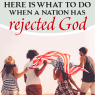 Here Is What To Do When a Nation Has Rejected God