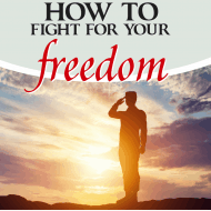 How to Fight For Your Freedom