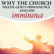 Why the Church Needs God's Immanence and His Imminence