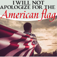 I Will Not Apologize For the American Flag