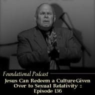 Jesus Can Redeem a Culture Given Over to Sexual Relativity