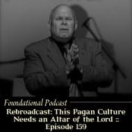 ReBroadcast: This Pagan Culture Needs an Altar of the Lord